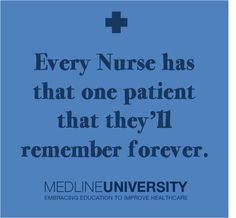 Every Nurse has that one patient that they'll remember forever. #Nurses #Nurse #Quotes #MedlineU