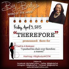 Big Body's Word Of The Week #BigBodysWOTW www.MichelleCuttino.com