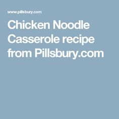 Chicken Noodle Casserole recipe from Pillsbury.com