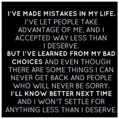 I've learned from my mistakes.