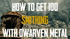 How to Get 100 Smithing in Skyrim with Dwarven Metal (After Patch 1.5)