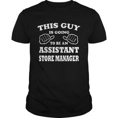 This Guy Is Going To Be An Assistant Store Manager T- Shirt  Hoodie Store Manager