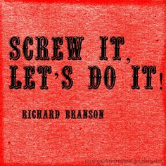 Inspiration Richard Branson- this should be our motto @Annette Howard Howard Reed Cullen & @aardaphant