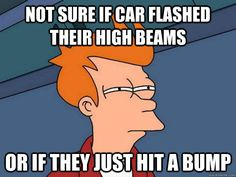 I hate when this happens.... and when other people think you flashed them!    Futurama Fry - Quickmeme