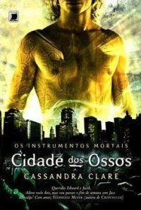 Cidade dos Ossos  Os Instrumentos Mortais - Vol.1 - Cassandra Clare