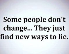Some people don't change. They just find new ways to lie. Quotes To Live By, Me Quotes, Honesty Quotes, Strong Quotes, Encouragement Quotes, Bien Dit, Silly Questions, Narcissistic Abuse, Narcissistic Husband