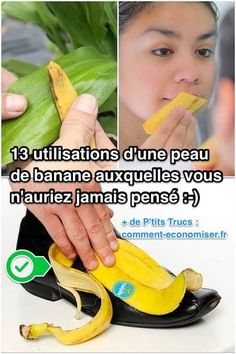 13 Utilisations d'une Peau de Banane Auxquelles Vous N'auriez JAMAIS Pensé.