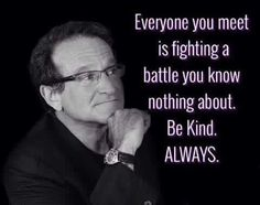 Be kind always-Robin Williams