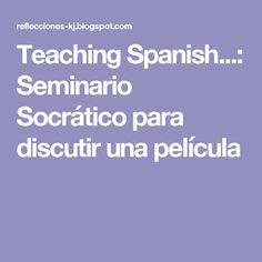 Teaching Spanish...: Seminario Socrático para discutir una película
