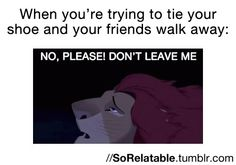 Lol my friends do this to me all the time and thats my reaction