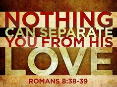 Nothing can separate you from His love ~~I Love the Bible and Jesus Christ, Christian Quotes and verses. Bible Scriptures, Bible Quotes, Me Quotes, Biblical Quotes, Qoutes, Quotations, Jw Bible, Poster Quotes, Spirit Quotes