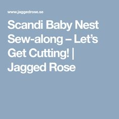Scandi Baby Nest Sew-along – Let's Get Cutting!   Jagged Rose