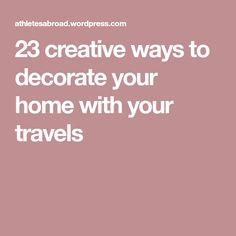 23 creative ways to decorate your home with your travels