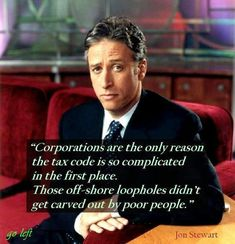 Poor people didn't carve out tax loopholes ~~ Jon Stewart on The Daily Show Great Quotes, Me Quotes, Lyric Quotes, Caricatures, John Stewart, Alice And Wonderland Quotes, The Daily Show, Stephen Colbert, Political Views
