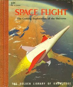 Space Flight: the Coming Exploration of the Universe by Lester Del Rey, illustrated by John Polgreen, The Golden Library of Knowledge, Like many space-themed illustrations from this period, this cover shows (erroneously) a nearly cloudless Earth. Retro Rocket, 70s Sci Fi Art, Space Battles, Space Facts, Vintage Space, Science Fiction Art, Science Art, Space Photos, Sci Fi Books