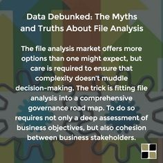 The file analysis market offers more options than one might expect, but care is required to ensure that complexity doesn't muddle decision-making. The trick is fitting file analysis into a comprehensive governance road map. To do so requires not only a deep assessment of business objectives, but also cohesion between business stakeholders.