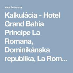 Kalkulácia - Hotel Grand Bahia Principe La Romana, Dominikánska republika, La Romana   CK FIRO-tour