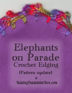 #BakingOutsidetheBox | Originally only a video tutorial, now there is a free written pattern for Elephants on Parade Crocheted Baby Blanket Edging. Free. http://bakingoutsidethebox.com