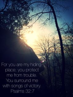 For you are my hiding place; you protect me from trouble. You surround me with songs of victory. (Psalms 32:7 NLT)