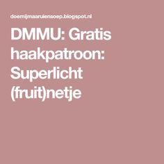 DMMU: Gratis haakpatroon: Superlicht (fruit)netje