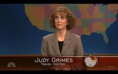 It's Judy Grimes. Just kidding. It's not. Just kidding. Why would I pin her photo here if it wasn't? Just kidding. It's not. Just kidding. It is. Just kidding, actually it's another hilarious SNL character by Kristen Wiig. Just kidding, just kidding, just kidding...