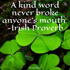 A kind word never broke anyone's mouth Irish Proverb. #Irish #Ireland #IrishProverb #Kindness