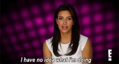 Pin for Later: 18 Times Kim Kardashian Got Surprisingly Real And finally, on just winging it: Riiight.