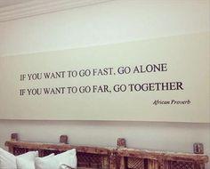 Hızlı gideceksen yalnız git, uzağa gideceksen birlikte... Afrika Atasözü.