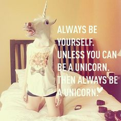 Always Be A Unicorn #WordsOfWisdom Tottaly should say that XD