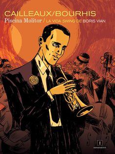 "Piscina Molitor : la vida ""swing"" de Boris Vian / Christian Cailleaux, Hervé Bourhis http://fama.us.es/record=b2546869~S5*spi"