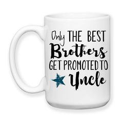 Only The Best Brothers Get Promoted To Uncle Uncle Gift Baby Announcement Uncle Mug New Uncle 15oz Mug