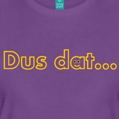 Dus dat... - Vrouwen Premium T-shirt #dusdat