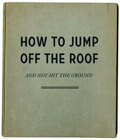 How to jump off the roof and not hit the ground
