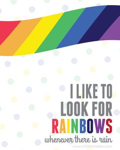 LDS Printables: I Like to Look for Rainbows Primary Songs, Better Days Are Coming, Rainbow Quote, Rainbow Connection, Quotes About Motherhood, Lds Quotes, Printable Quotes, The Ordinary, Rainbow Colors