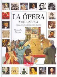 La ópera y su historia : obras, compositores y cantantes