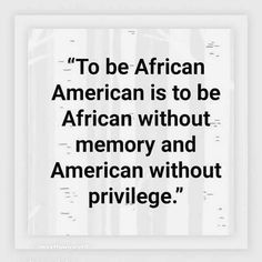 """To be African American is to be African without memory and American without privilege."" Source: Does anyone know to whom we can attribute this quote? African American Quotes, Funny Good Morning Quotes, Democratic Socialist, Reproductive Rights, White Privilege, Real Simple, Public Relations, Oppression"