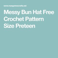Messy Bun Hat Free Crochet Pattern Size Preteen