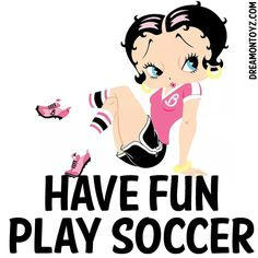 HAVE FUN - PLAY SOCCER  Soccer player #BettyBoop dressed in pink, white and black
