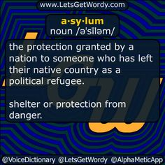 a·sy·lum noun /əˈsīləm/  the #protection #granted by a #nation to someone who has left their #native #country as a #political #refugee  #shelter or #protection from #danger  #LetsGetWordy #dailyGFXdef #asylum