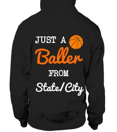 # Basketball - Just A Baller From - Custom .  Basketball.Just A Baller From ....Limited Edition Customizable Tee ( put the name of Your Country, State or City and we will print it for You ).Available in different colors and styles, choose Your favorite one from the products menu'.Grab Yours Now!Order 2 or more to save on shipping cost.