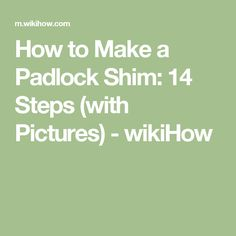 How to Make a Padlock Shim: 14 Steps (with Pictures) - wikiHow