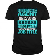 OUTBOUND SALES AGENT Because BADASS Miracle Worker Isn't An Official Job Title T Shirts, Hoodie Sweatshirts