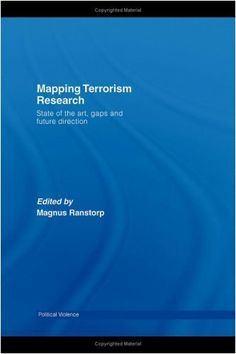 Mapping Terrorism Research: State of the Art, Gaps and Future Direction (Political Violence) by Magnus Ranstorp. $16.51. Publisher: Routledge (November 13, 2006). 352 pages