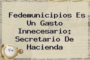 http://tecnoautos.com/wp-content/uploads/imagenes/tendencias/thumbs/fedemunicipios-es-un-gasto-innecesario-secretario-de-hacienda.jpg Secretaria De Hacienda. Fedemunicipios es un gasto innecesario: Secretario de Hacienda, Enlaces, Imágenes, Videos y Tweets - http://tecnoautos.com/actualidad/secretaria-de-hacienda-fedemunicipios-es-un-gasto-innecesario-secretario-de-hacienda/