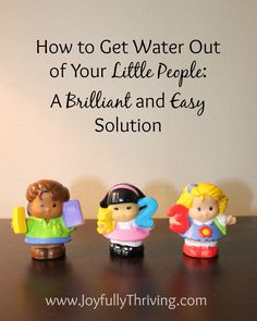 Have you been trying to get water out of your Little People ?