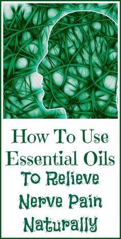 How to use essential oils for natural relief from nerve pain.