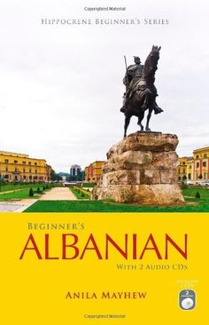 Beginner's Albanian with 2 Audio CDs (Hippocrene Beginner's Series) by Anila Mayhew. Save 27 Off!. $21.86. Series - Hippocrene Beginner's Series. Publication: May 21, 2012. Author: Anila Mayhew. Publisher: Hippocrene Books; Pap/Com edition (May 21, 2012)