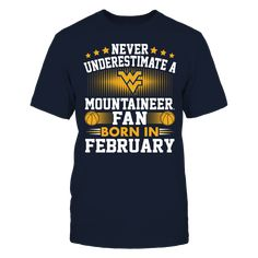 West Virginia Mountaineers - Fan Born In February T-Shirt, West Virginia Mountaineers Official Apparel - this licensed gear is the perfect clothing for fans. Makes a fun gift!  The West Virginia Mountaineers Collection, OFFICIAL MERCHANDISE  Available Products:          District Men's Premium T-Shirt - $27.95 District Women's Premium T-Shirt - $29.95 Next Level Women's Premium Racerback Tank - $29.95 Gildan Unisex Pullover Hoodie - $44.95 Gildan Long-Sleeve T-Shirt - $33.95 Gildan Fleece…
