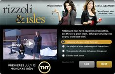 """TNT """"Rizzoli & Isles"""" - To support the premiere of their newest crime drama, TNT used a trailer and 4 poll questions to introduce consumers to the show. Upon completion of the engagement, users were able to become fans of the show. And with the highest premiere in TV history, it apparently worked."""