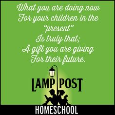 Homeschooling them is a gift you can give to your children today that will bless them for a lifetime.